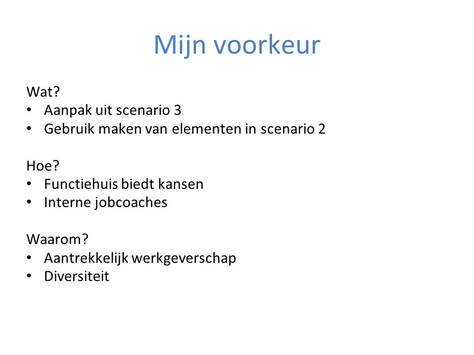 Mijn voorkeur Wat. Aanpak uit scenario 3 Gebruik maken van elementen in scenario 2 Hoe.