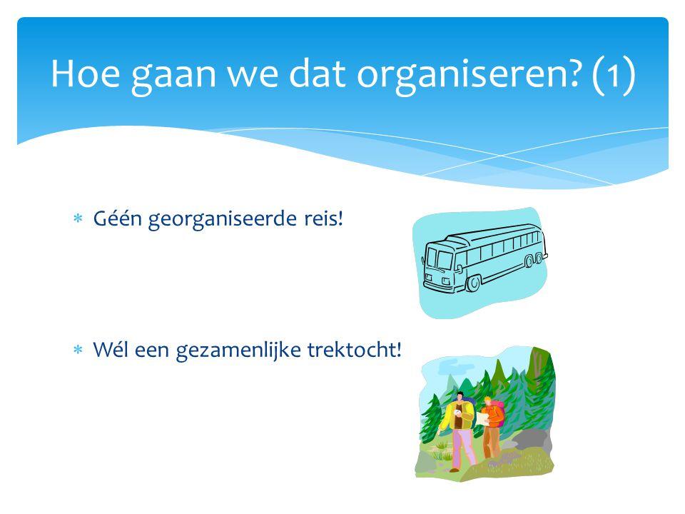  Géén georganiseerde reis!  Wél een gezamenlijke trektocht! Hoe gaan we dat organiseren? (1)