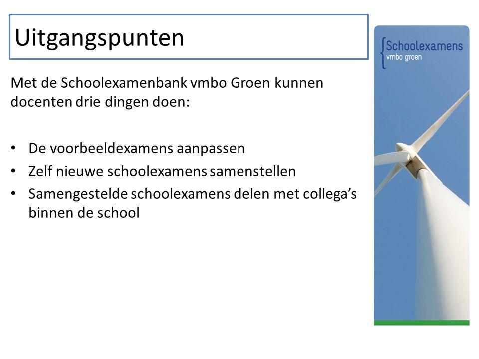 Uitgangspunten Met de Schoolexamenbank vmbo Groen kunnen docenten drie dingen doen: De voorbeeldexamens aanpassen Zelf nieuwe schoolexamens samenstellen Samengestelde schoolexamens delen met collega's binnen de school