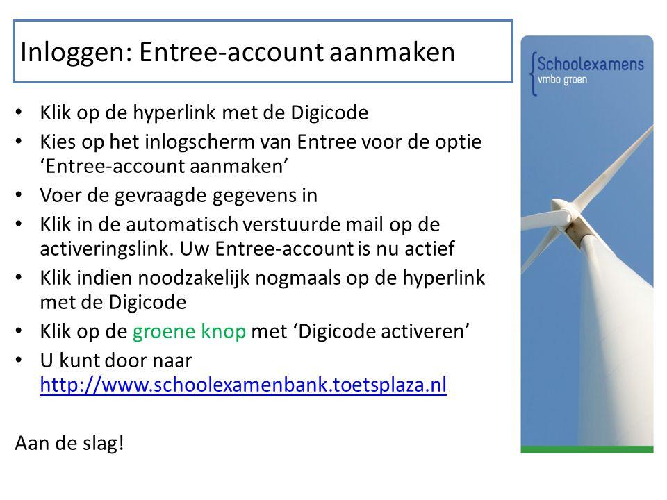 Inloggen: Entree-account aanmaken Klik op de hyperlink met de Digicode Kies op het inlogscherm van Entree voor de optie 'Entree-account aanmaken' Voer de gevraagde gegevens in Klik in de automatisch verstuurde mail op de activeringslink.
