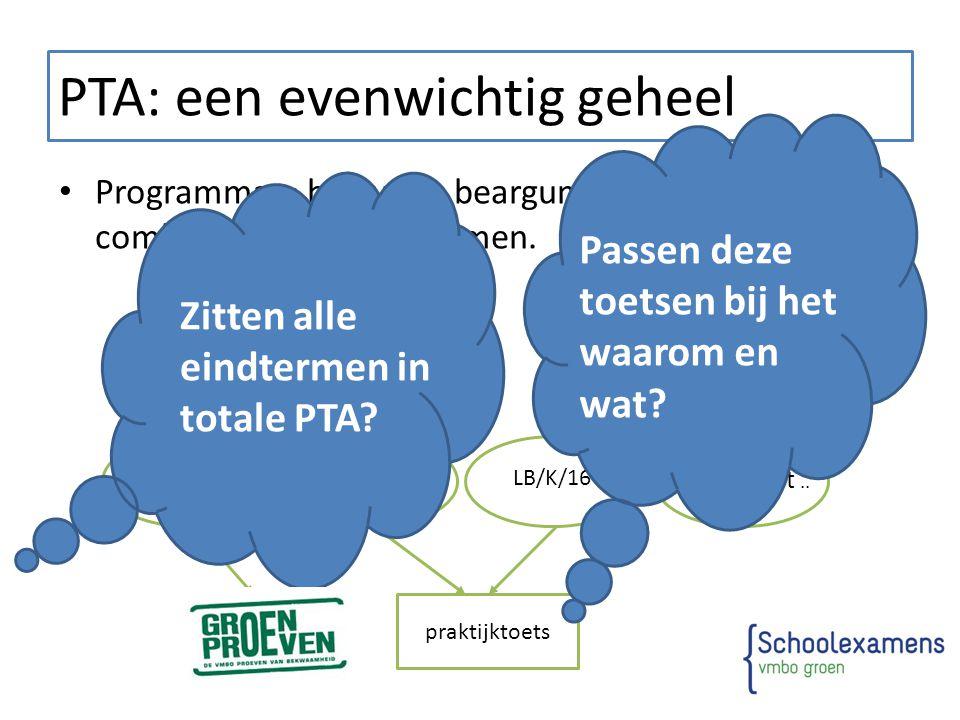 PTA: een evenwichtig geheel Programma = bewuste, beargumenteerde combinatie van toetsvormen. LB/K/2LB/K/3 LB/K/16 Enzovoort.. praktijktoets Zitten all