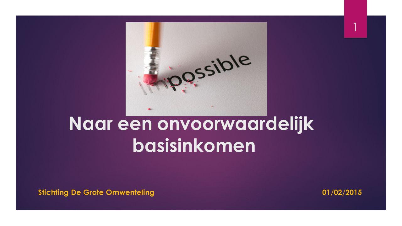Naar een onvoorwaardelijk basisinkomen 1 Stichting De Grote Omwenteling 01/02/2015