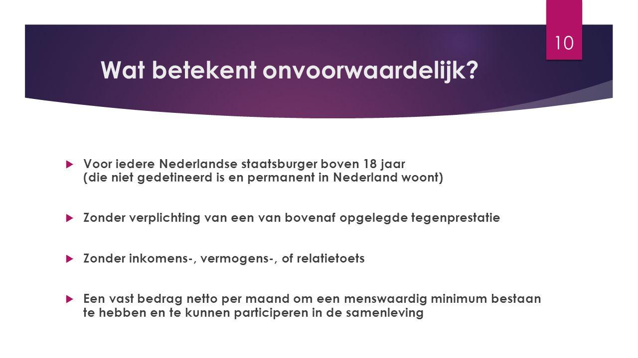 Wat betekent onvoorwaardelijk?  Voor iedere Nederlandse staatsburger boven 18 jaar (die niet gedetineerd is en permanent in Nederland woont)  Zonder