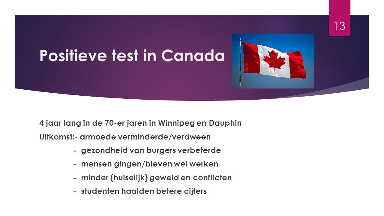 Positieve test in Canada 4 jaar lang in de 70-er jaren in Winnipeg en Dauphin Uitkomst:- armoede verminderde/verdween - gezondheid van burgers verbete