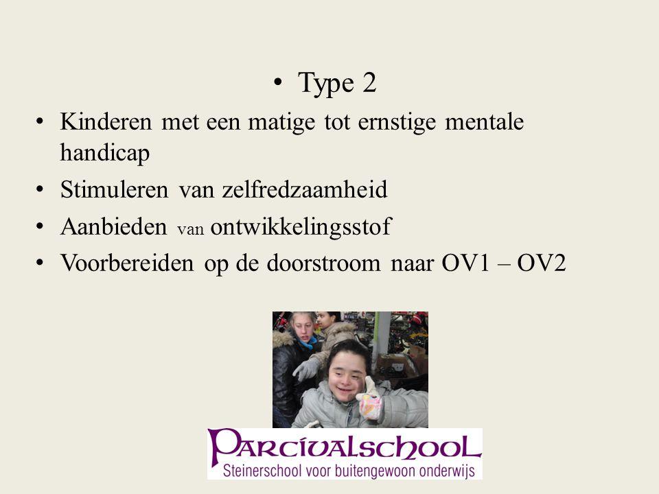 Type 2 Kinderen met een matige tot ernstige mentale handicap Stimuleren van zelfredzaamheid Aanbieden van ontwikkelingsstof Voorbereiden op de doorstr