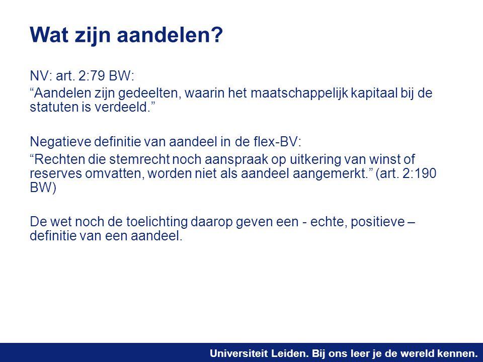 """Universiteit Leiden. Bij ons leer je de wereld kennen. Wat zijn aandelen? NV: art. 2:79 BW: """"Aandelen zijn gedeelten, waarin het maatschappelijk kapit"""