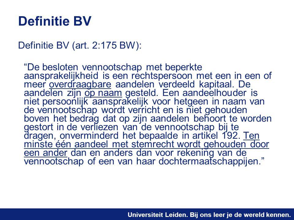"""Universiteit Leiden. Bij ons leer je de wereld kennen. Definitie BV Definitie BV (art. 2:175 BW): """"De besloten vennootschap met beperkte aansprakelijk"""