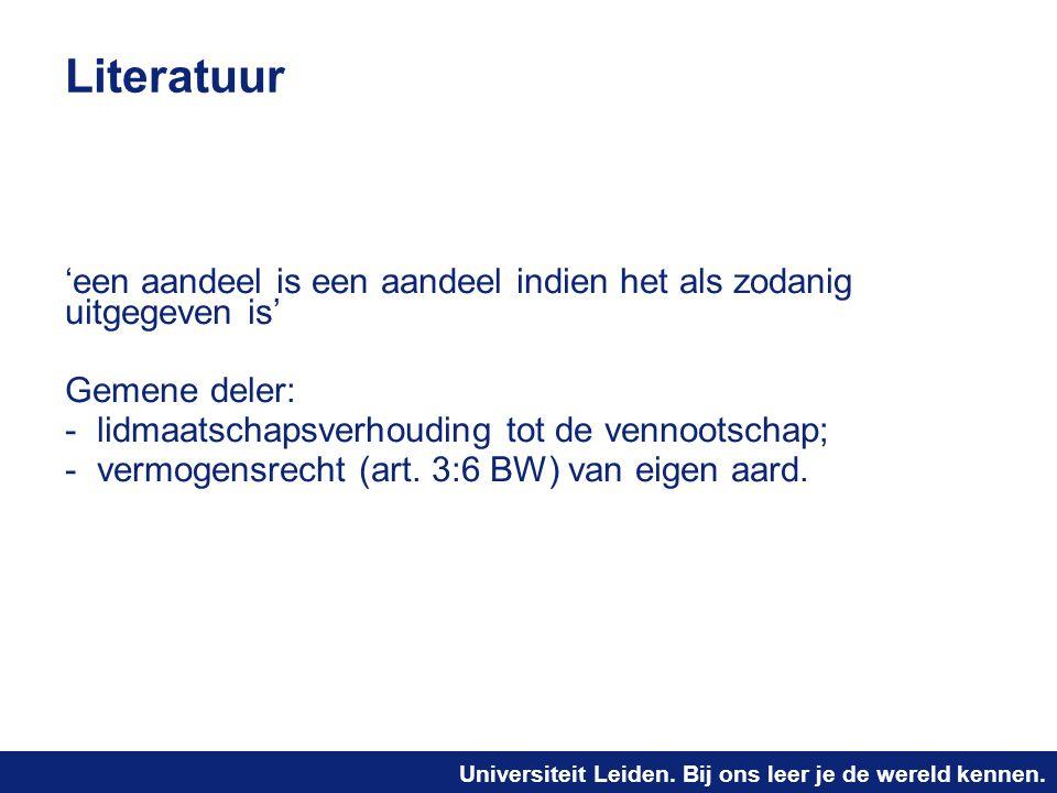 Universiteit Leiden. Bij ons leer je de wereld kennen. Literatuur 'een aandeel is een aandeel indien het als zodanig uitgegeven is' Gemene deler: - li