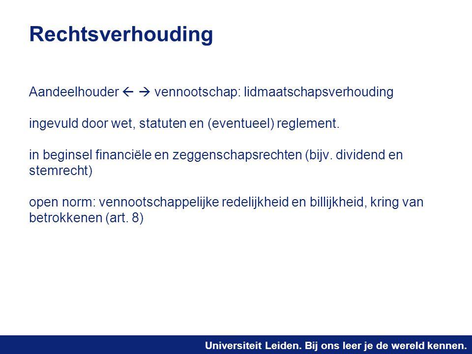 Universiteit Leiden. Bij ons leer je de wereld kennen. Rechtsverhouding Aandeelhouder   vennootschap: lidmaatschapsverhouding ingevuld door wet, sta