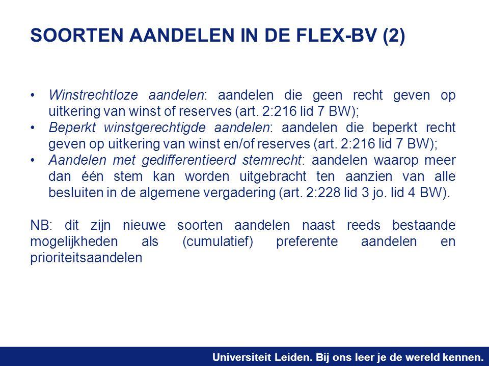 Universiteit Leiden. Bij ons leer je de wereld kennen. SOORTEN AANDELEN IN DE FLEX-BV (2) Winstrechtloze aandelen: aandelen die geen recht geven op ui
