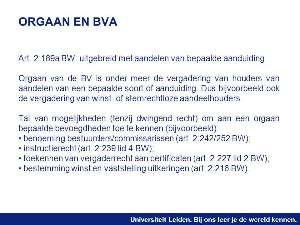 Universiteit Leiden. Bij ons leer je de wereld kennen. ORGAAN EN BVA Art. 2:189a BW: uitgebreid met aandelen van bepaalde aanduiding. Orgaan van de BV