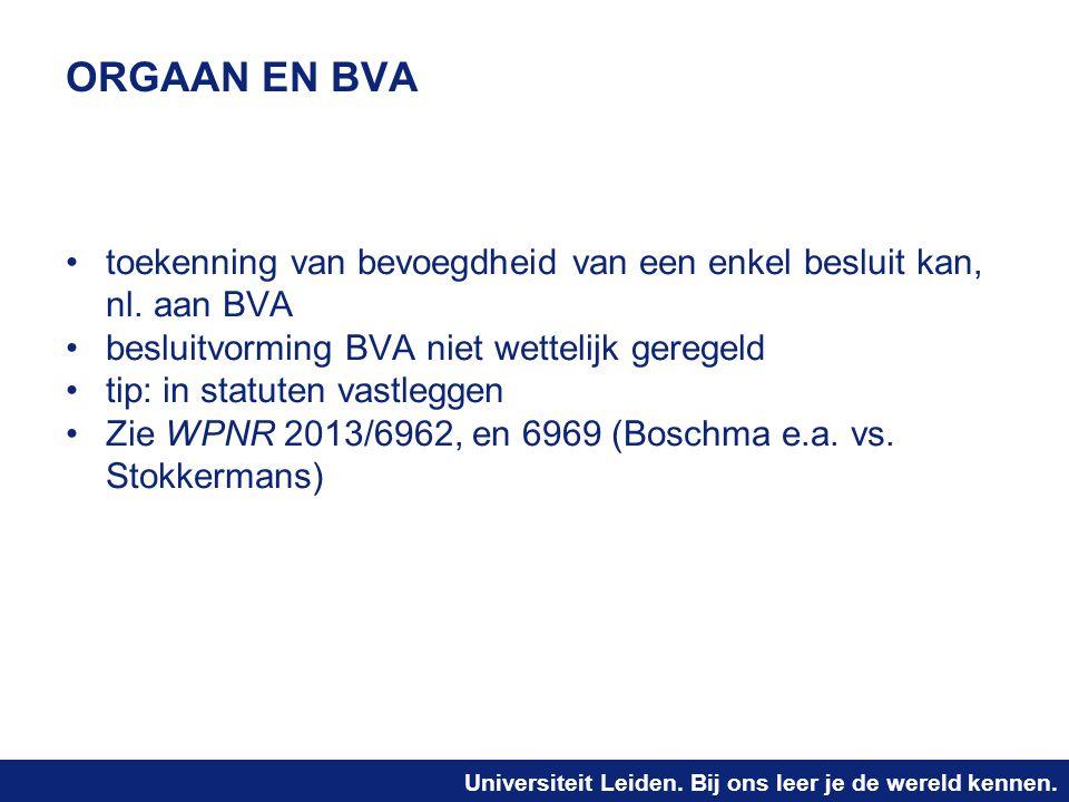 Universiteit Leiden. Bij ons leer je de wereld kennen. ORGAAN EN BVA toekenning van bevoegdheid van een enkel besluit kan, nl. aan BVA besluitvorming