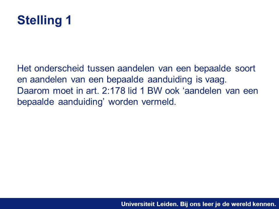 Universiteit Leiden. Bij ons leer je de wereld kennen. Stelling 1 Het onderscheid tussen aandelen van een bepaalde soort en aandelen van een bepaalde