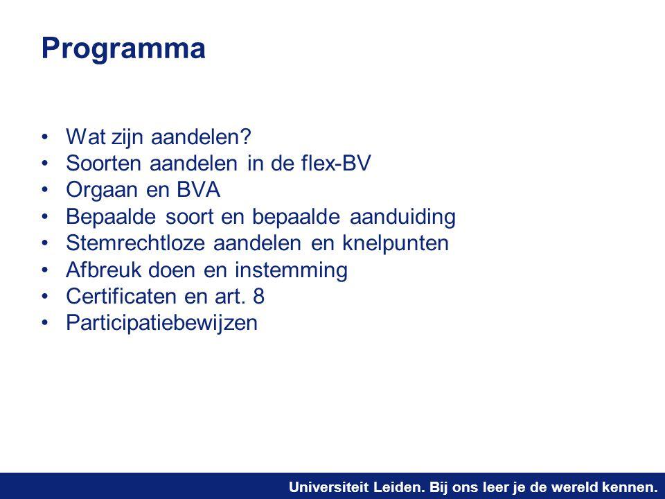 Universiteit Leiden. Bij ons leer je de wereld kennen. Programma Wat zijn aandelen? Soorten aandelen in de flex-BV Orgaan en BVA Bepaalde soort en bep