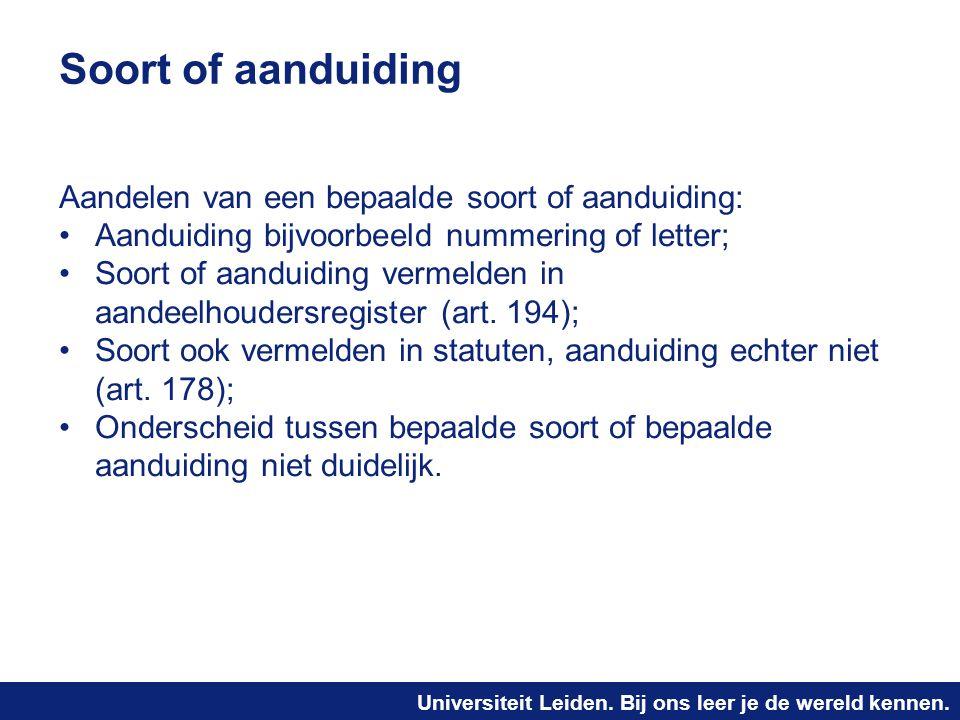 Universiteit Leiden. Bij ons leer je de wereld kennen. Soort of aanduiding Aandelen van een bepaalde soort of aanduiding: Aanduiding bijvoorbeeld numm