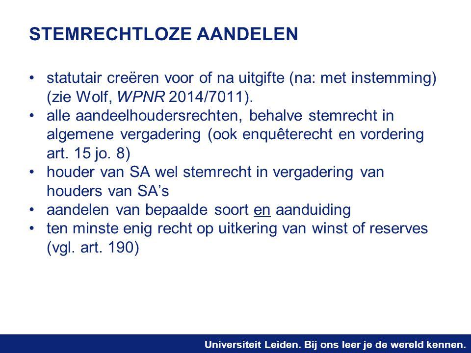 Universiteit Leiden. Bij ons leer je de wereld kennen. STEMRECHTLOZE AANDELEN statutair creëren voor of na uitgifte (na: met instemming) (zie Wolf, WP