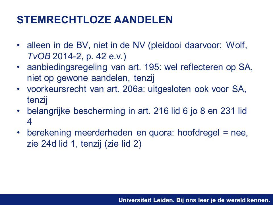 Universiteit Leiden. Bij ons leer je de wereld kennen. STEMRECHTLOZE AANDELEN alleen in de BV, niet in de NV (pleidooi daarvoor: Wolf, TvOB 2014-2, p.