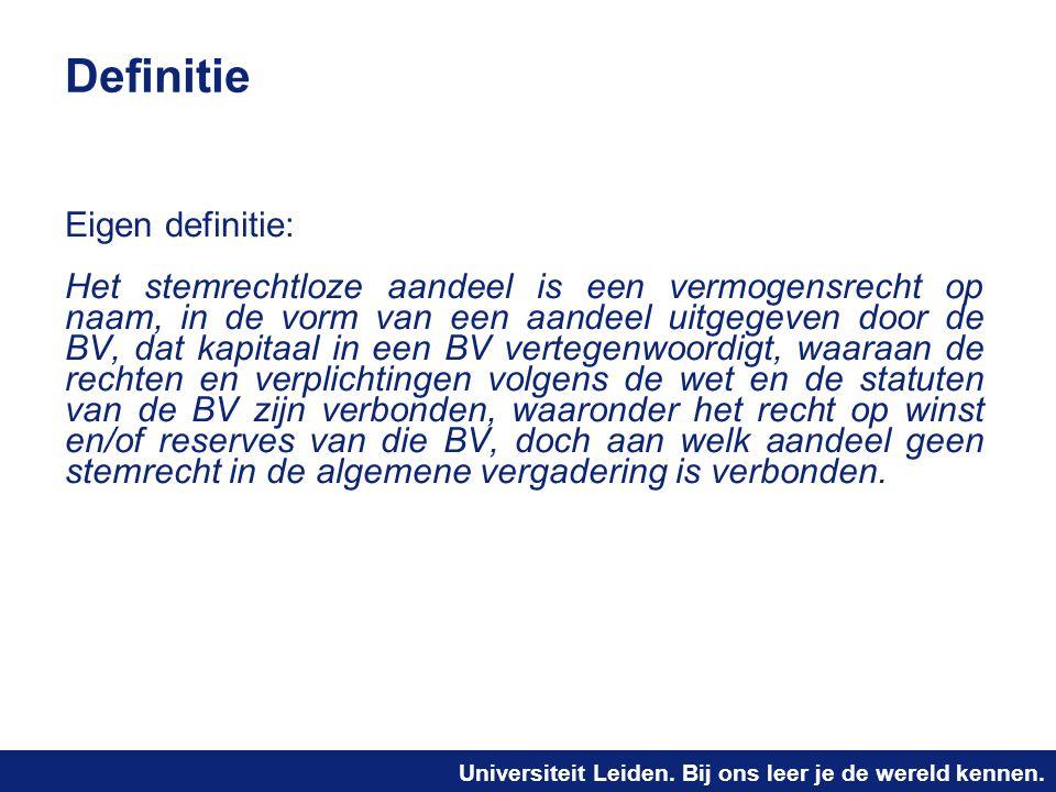 Universiteit Leiden. Bij ons leer je de wereld kennen. Definitie Eigen definitie: Het stemrechtloze aandeel is een vermogensrecht op naam, in de vorm