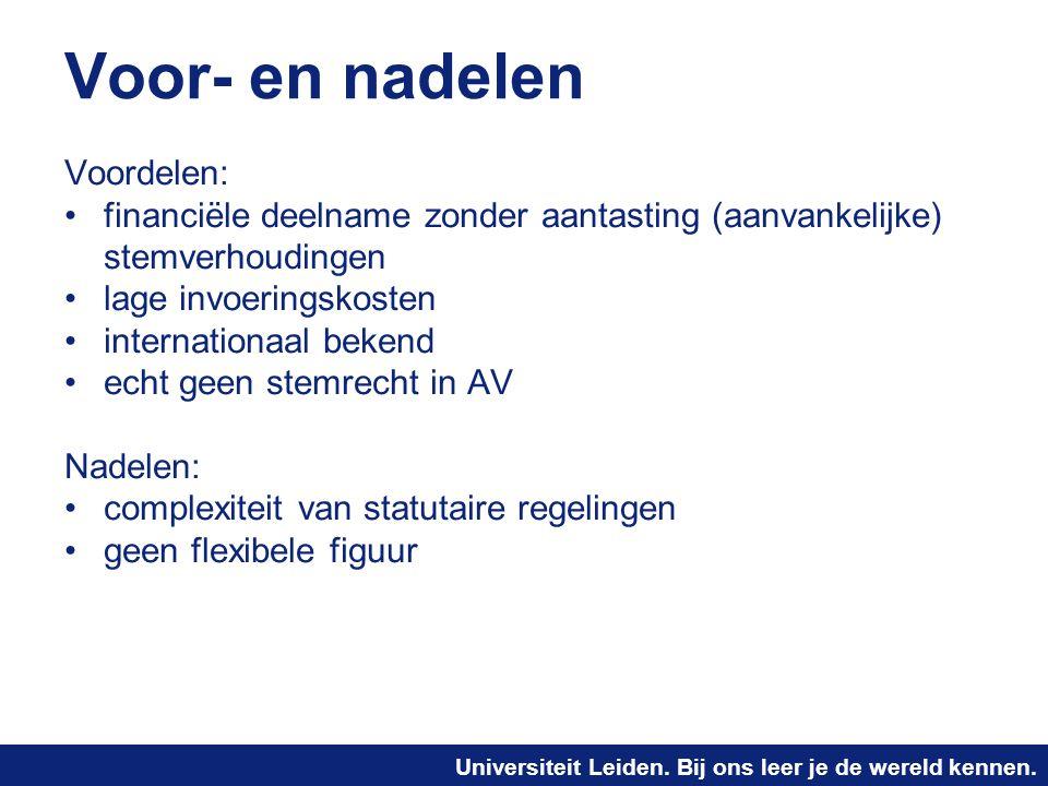 Universiteit Leiden. Bij ons leer je de wereld kennen. Voor- en nadelen Voordelen: financiële deelname zonder aantasting (aanvankelijke) stemverhoudin