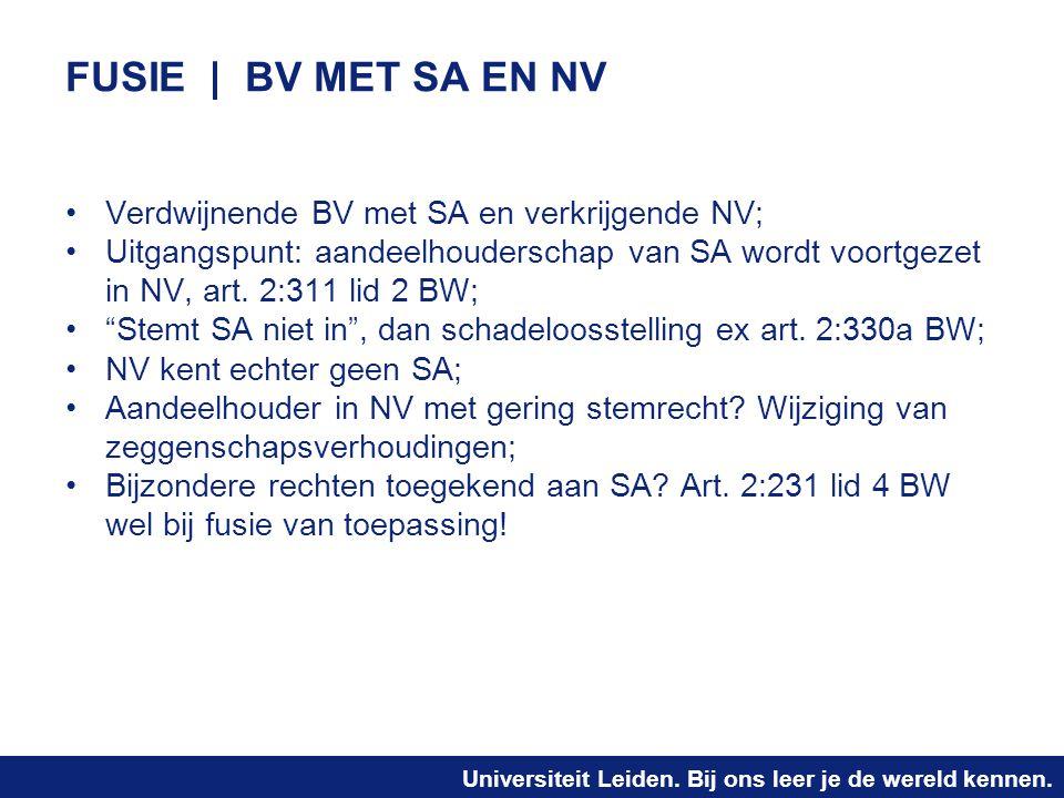 Universiteit Leiden. Bij ons leer je de wereld kennen. FUSIE | BV MET SA EN NV Verdwijnende BV met SA en verkrijgende NV; Uitgangspunt: aandeelhouders