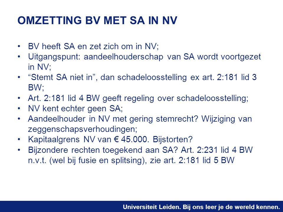 Universiteit Leiden. Bij ons leer je de wereld kennen. OMZETTING BV MET SA IN NV BV heeft SA en zet zich om in NV; Uitgangspunt: aandeelhouderschap va