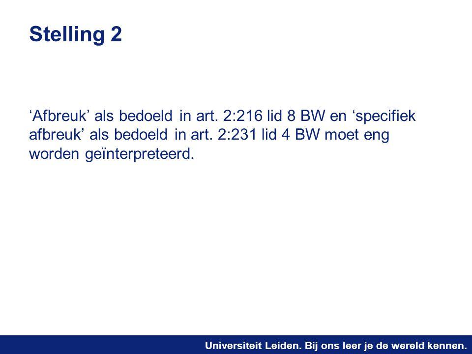 Universiteit Leiden. Bij ons leer je de wereld kennen. Stelling 2 'Afbreuk' als bedoeld in art. 2:216 lid 8 BW en 'specifiek afbreuk' als bedoeld in a