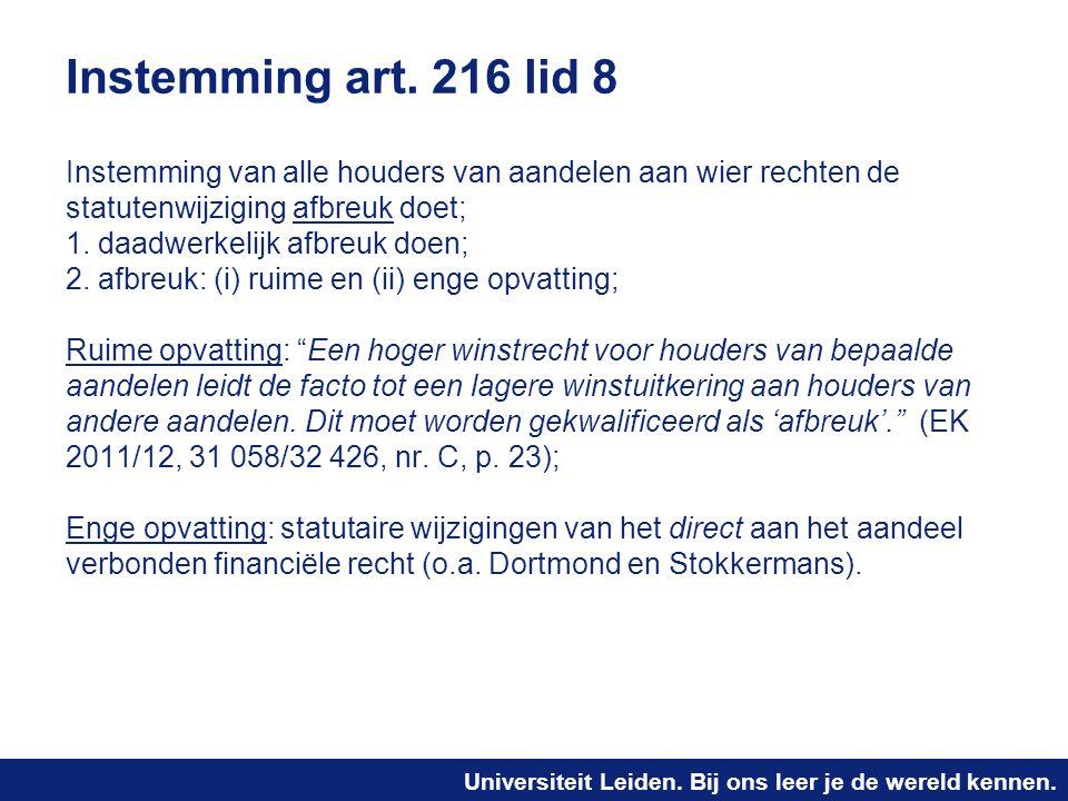 Universiteit Leiden. Bij ons leer je de wereld kennen. Instemming art. 216 lid 8 Instemming van alle houders van aandelen aan wier rechten de statuten