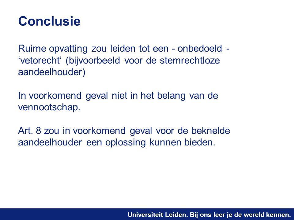 Universiteit Leiden. Bij ons leer je de wereld kennen. Conclusie Ruime opvatting zou leiden tot een - onbedoeld - 'vetorecht' (bijvoorbeeld voor de st