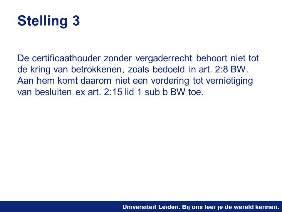 Universiteit Leiden. Bij ons leer je de wereld kennen. Stelling 3 De certificaathouder zonder vergaderrecht behoort niet tot de kring van betrokkenen,