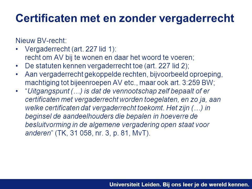Universiteit Leiden. Bij ons leer je de wereld kennen. Certificaten met en zonder vergaderrecht Nieuw BV-recht: Vergaderrecht (art. 227 lid 1): recht