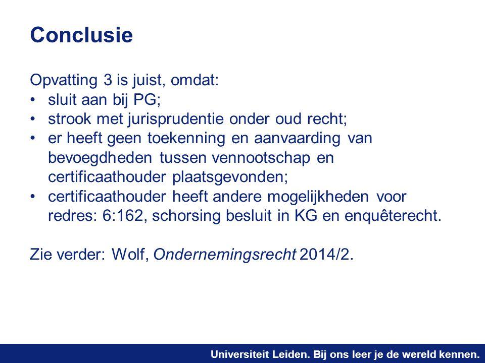 Universiteit Leiden. Bij ons leer je de wereld kennen. Conclusie Opvatting 3 is juist, omdat: sluit aan bij PG; strook met jurisprudentie onder oud re