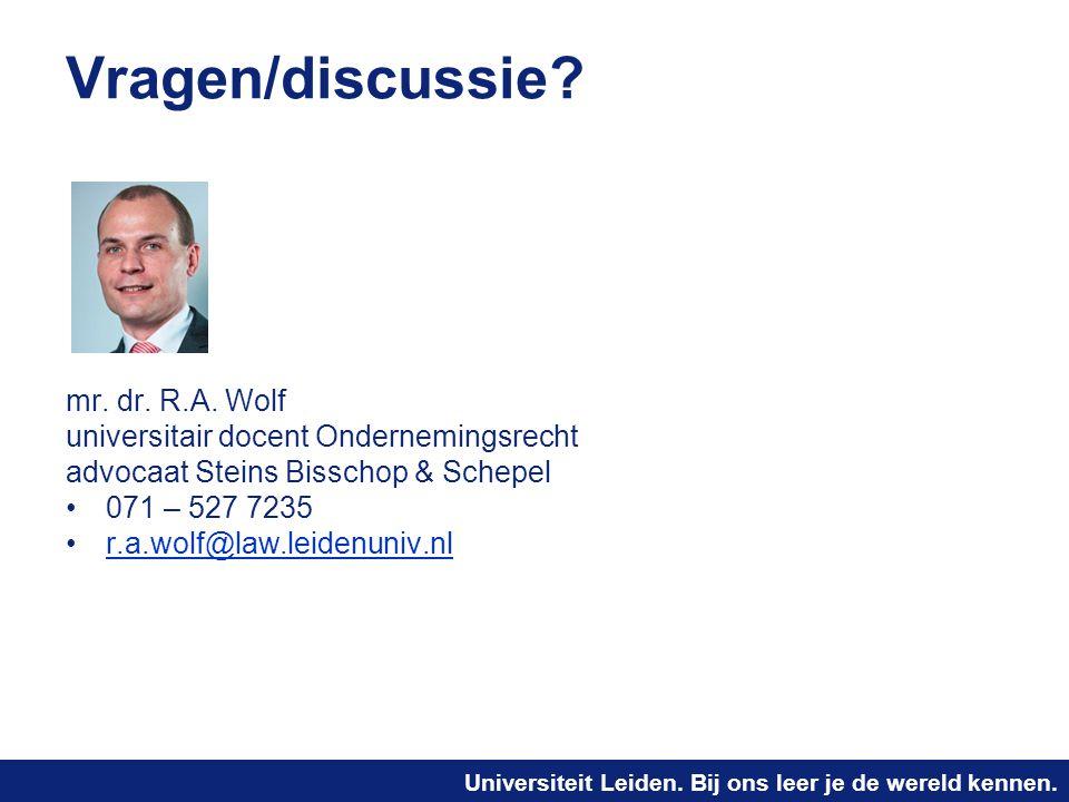 Universiteit Leiden. Bij ons leer je de wereld kennen. Vragen/discussie? mr. dr. R.A. Wolf universitair docent Ondernemingsrecht advocaat Steins Bissc