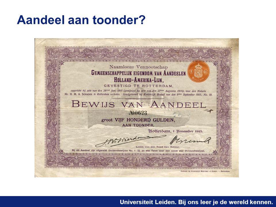 Universiteit Leiden. Bij ons leer je de wereld kennen. Aandeel aan toonder?