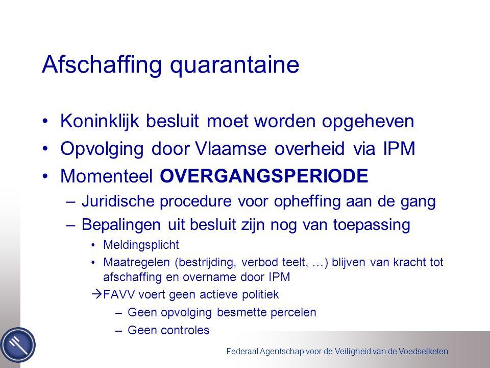 Federaal Agentschap voor de Veiligheid van de Voedselketen Afschaffing quarantaine Koninklijk besluit moet worden opgeheven Opvolging door Vlaamse ove