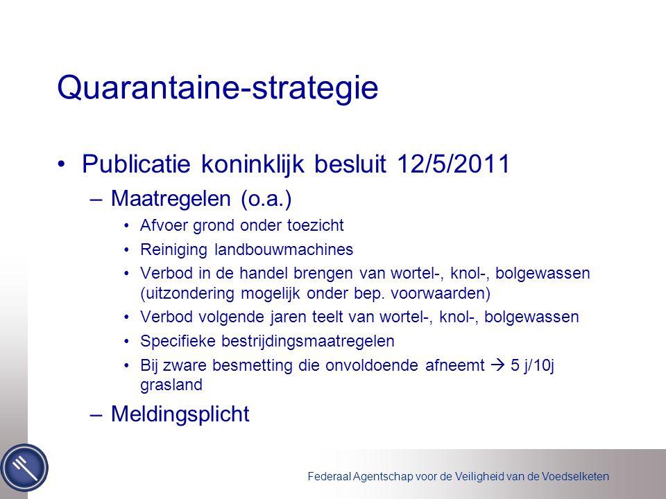 Federaal Agentschap voor de Veiligheid van de Voedselketen Quarantaine-strategie Publicatie koninklijk besluit 12/5/2011 –Maatregelen (o.a.) Afvoer gr