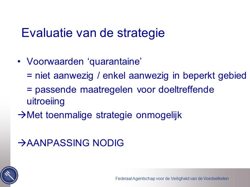 Federaal Agentschap voor de Veiligheid van de Voedselketen Evaluatie van de strategie Voorwaarden 'quarantaine' = niet aanwezig / enkel aanwezig in be