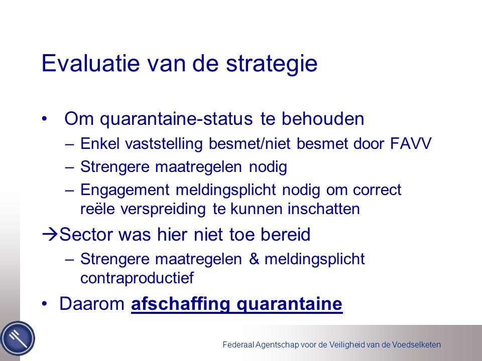 Federaal Agentschap voor de Veiligheid van de Voedselketen Evaluatie van de strategie Om quarantaine-status te behouden –Enkel vaststelling besmet/nie