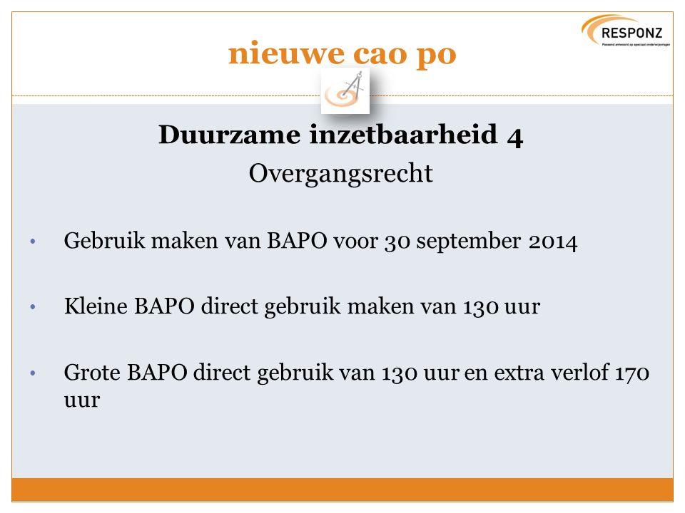 nieuwe cao po Duurzame inzetbaarheid 4 Overgangsrecht Gebruik maken van BAPO voor 30 september 2014 Kleine BAPO direct gebruik maken van 130 uur Grote