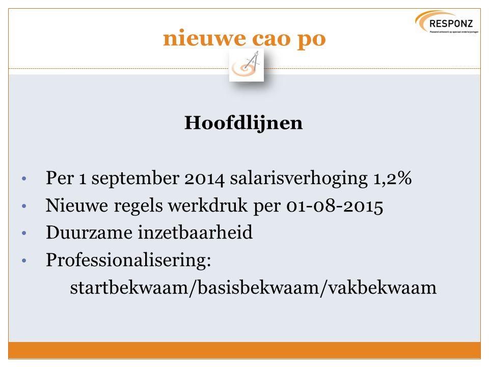 nieuwe cao po Hoofdlijnen Per 1 september 2014 salarisverhoging 1,2% Nieuwe regels werkdruk per 01-08-2015 Duurzame inzetbaarheid Professionalisering: