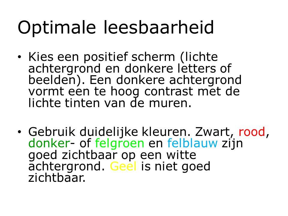 Optimale leesbaarheid Kies een positief scherm (lichte achtergrond en donkere letters of beelden). Een donkere achtergrond vormt een te hoog contrast