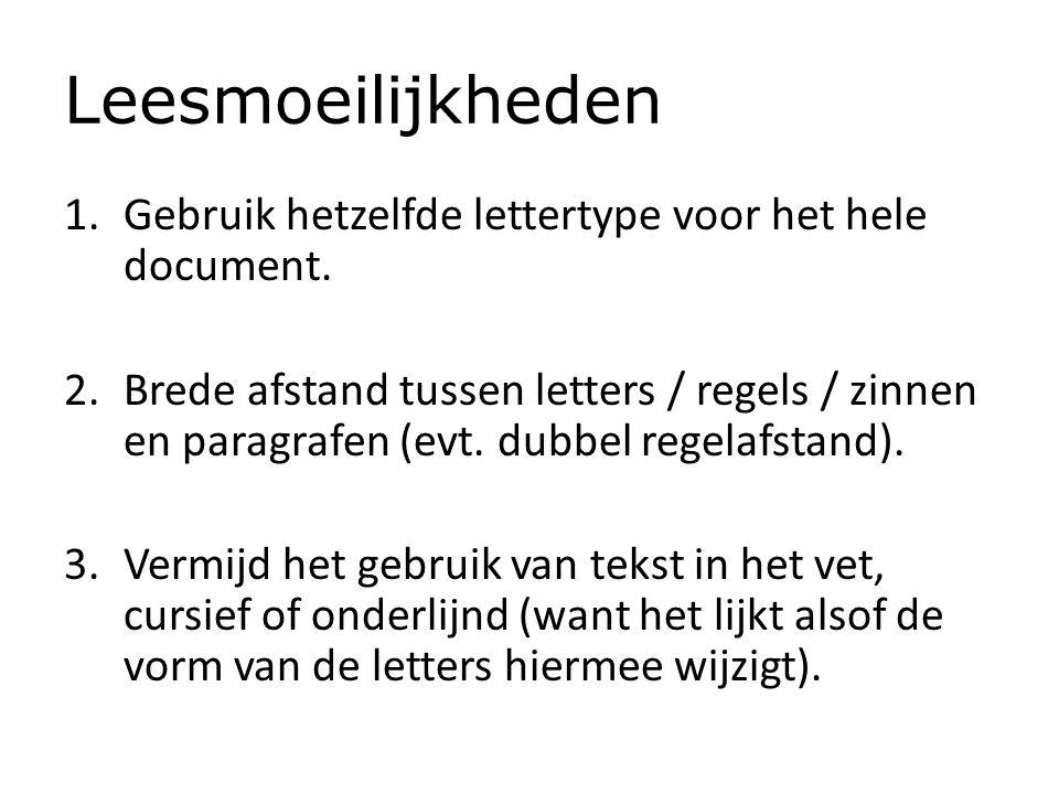 Leesmoeilijkheden 1.Gebruik hetzelfde lettertype voor het hele document. 2.Brede afstand tussen letters / regels / zinnen en paragrafen (evt. dubbel r