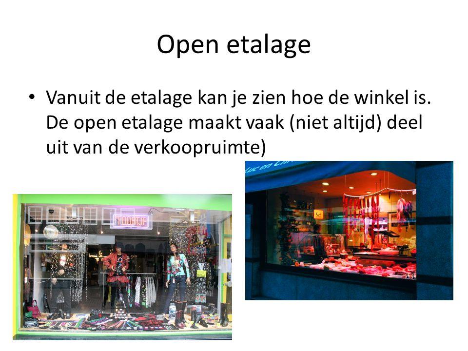Open etalage Vanuit de etalage kan je zien hoe de winkel is. De open etalage maakt vaak (niet altijd) deel uit van de verkoopruimte)