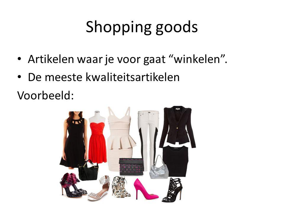 """Shopping goods Artikelen waar je voor gaat """"winkelen"""". De meeste kwaliteitsartikelen Voorbeeld:"""