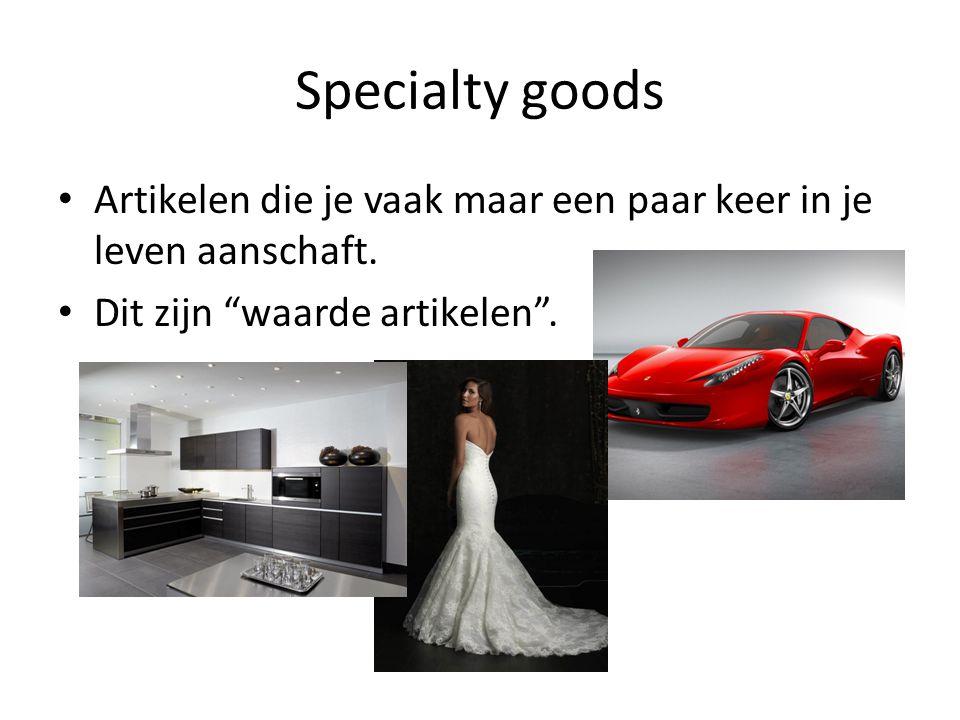 """Specialty goods Artikelen die je vaak maar een paar keer in je leven aanschaft. Dit zijn """"waarde artikelen""""."""