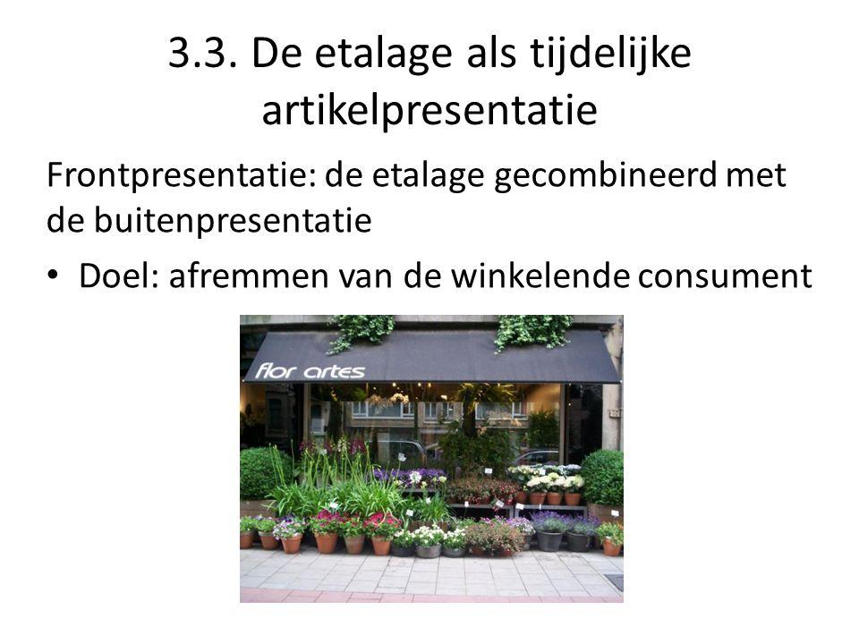 3.3. De etalage als tijdelijke artikelpresentatie Frontpresentatie: de etalage gecombineerd met de buitenpresentatie Doel: afremmen van de winkelende