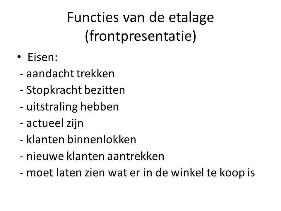 Functies van de etalage (frontpresentatie) Eisen: - aandacht trekken - Stopkracht bezitten - uitstraling hebben - actueel zijn - klanten binnenlokken