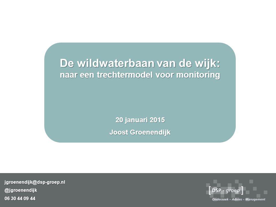 De wildwaterbaan van de wijk: naar een trechtermodel voor monitoring 20 januari 2015 Joost Groenendijk jgroenendijk@dsp-groep.nl@jgroenendijk 06 30 44
