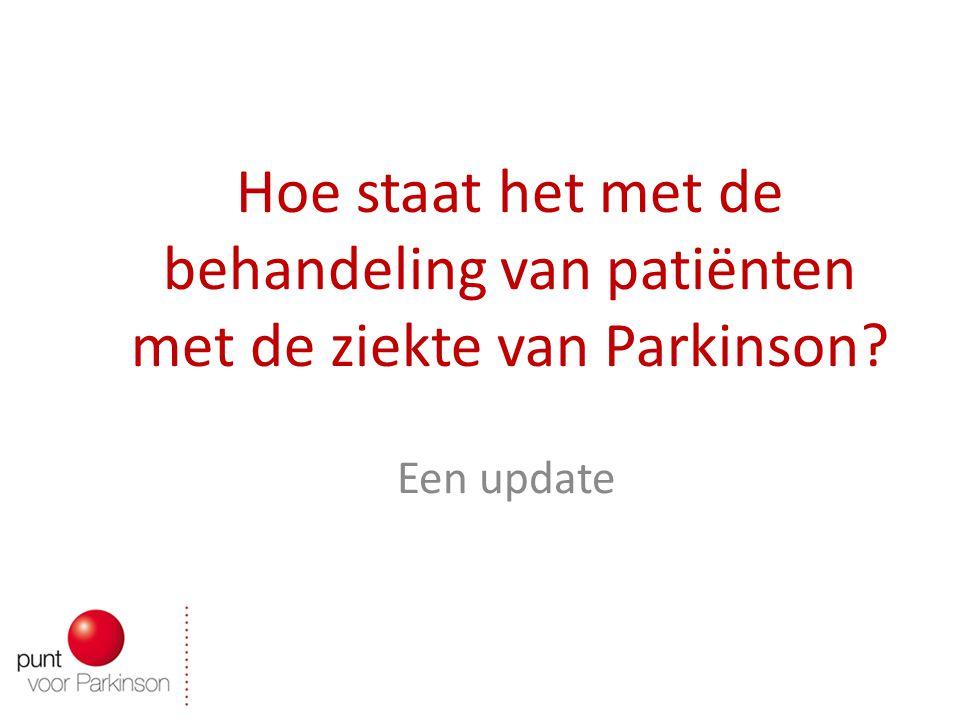 Hoe staat het met de behandeling van patiënten met de ziekte van Parkinson? Een update