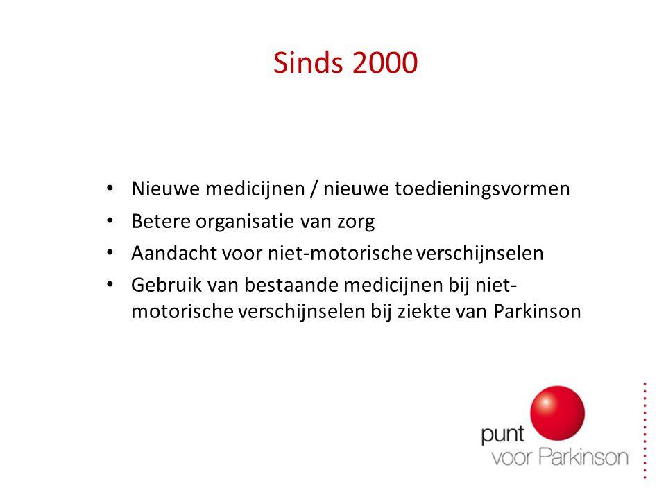 Sinds 2000 Nieuwe medicijnen / nieuwe toedieningsvormen Betere organisatie van zorg Aandacht voor niet-motorische verschijnselen Gebruik van bestaande medicijnen bij niet- motorische verschijnselen bij ziekte van Parkinson