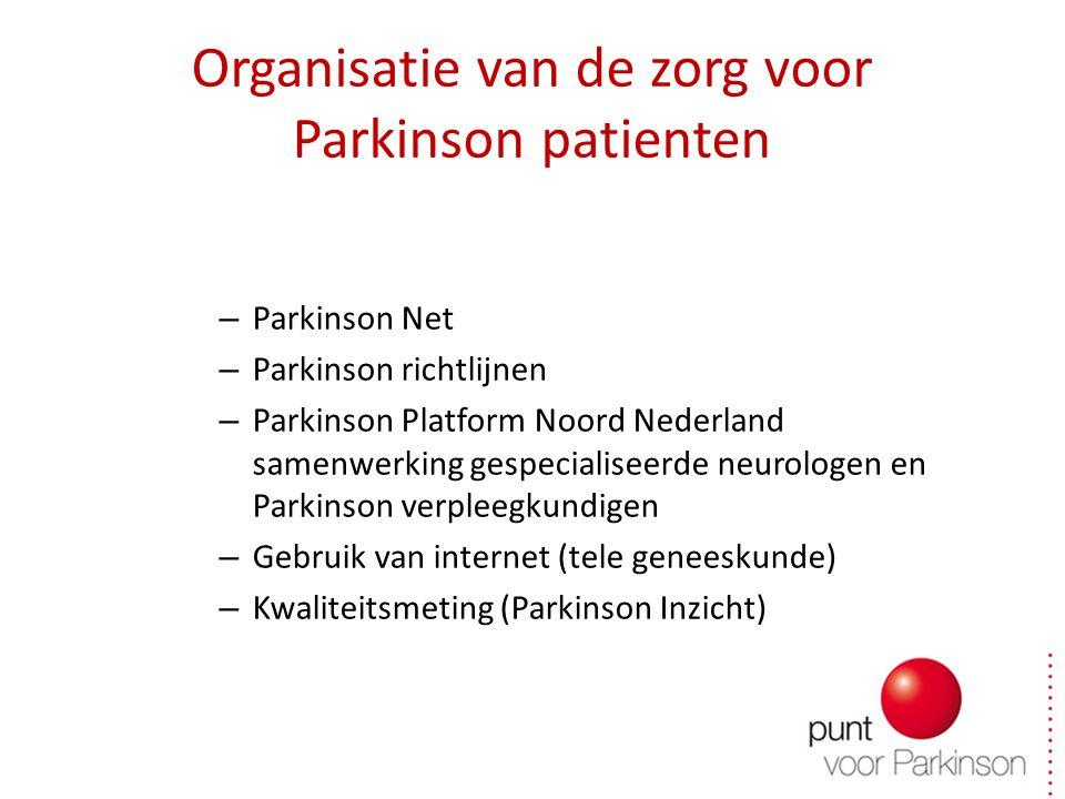 Organisatie van de zorg voor Parkinson patienten – Parkinson Net – Parkinson richtlijnen – Parkinson Platform Noord Nederland samenwerking gespecialiseerde neurologen en Parkinson verpleegkundigen – Gebruik van internet (tele geneeskunde) – Kwaliteitsmeting (Parkinson Inzicht)